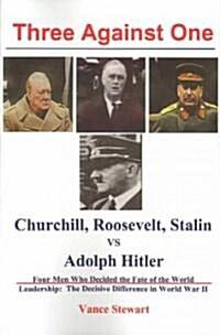 Three Against One: Roosevelt, Churchill, Stalin vs. Adolph Hitler (Paperback)
