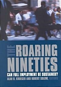 The Roaring Nineties: Can Full Employment Be Sustained?: Can Full Employment Be Sustained? (Hardcover)
