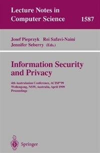 Information security and privacy : 4th Australasian Conference, ACISP '99, Wollongong, NSW, Australia, April 7-9, 1999 : proceedings