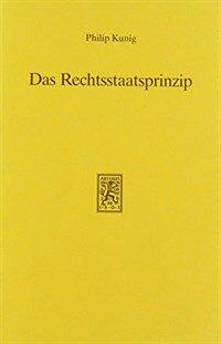 Das Rechtsstaatsprinzip : Überlegungen zu seiner Bedeutung für das Verfassungsrecht der Bundesrepublik Deutschland