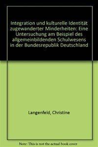 Integration und kulturelle Identität zugewanderter Minderheiten : eine Untersuchung am Beispiel des allgemeinbildenden Schulwesens in der Bundesrepublik Deutschland