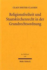 Religionsfreiheit und Staatskirchenrecht in der Grundrechtsordnung : zur besonderen Bedeutung der religionsverfassungsrechtlichen Garantien im Lichte der allgemeinen Grundrechtsdogmatik