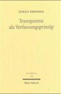 Transparenz als Verfassungsprinzip : Grundgesetz und Europäische Union