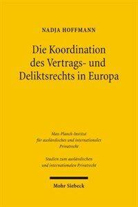 Die Koordination des Vertrags- und Deliktsrechts in Europa : eine rechtsvergleichende Untersuchung zum Kollisionsrecht, Sachrecht und zum UN-Kaufrecht