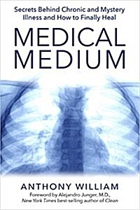 Medical Medium: Secrets Behind Chronic and Mystery Illness and How to Finally Heal (Hardcover)