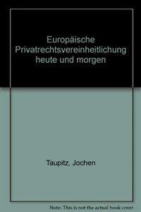 Europäische Privatrechtsvereinheitlichung heute und morgen