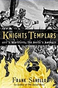 The Knights Templars: Gods Warriors, the Devils Bankers (Hardcover)