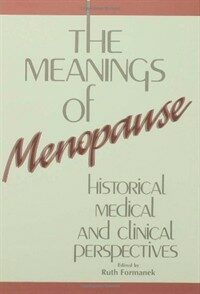 The meanings of menopause : historical, medical, and clinical perspectives