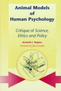 Animal models of human psychology : critique of science, ethics, and policy
