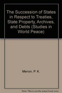 The succession of states in respect to treaties, state property, archives, and debts