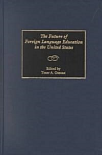 The Future of Foreign Language Education in the United States (Hardcover)