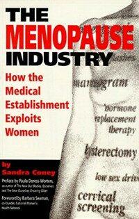 The menopause industry : how the medical establishment exploits women 1st U.S. ed