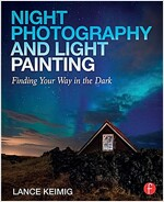 Night Photography and Light Painting : Finding Your Way in the Dark (Paperback, 2 New edition)