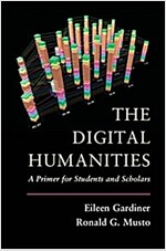 The Digital Humanities : A Primer for Students and Scholars (Paperback)