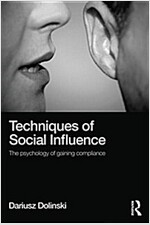 Techniques of Social Influence : The Psychology of Gaining Compliance (Paperback)