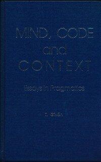 Mind, code, and context : essays in pragmatics