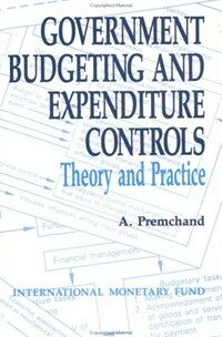 Government budgeting and expenditure controls : theory and practice