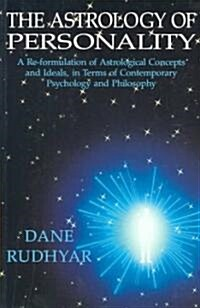 The Astrology of Personality: A Re-Formulation of Astrological Concepts and Ideals, in Terms of Contemporary Psychology and Philosophy (Paperback)