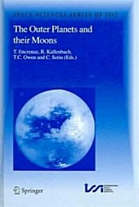 The Outer Planets and Their Moons: Comparative Studies of the Outer Planets Prior to the Exploration of the Saturn System by Cassini-Huygens (Hardcover, 116, 2005)
