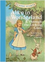 Classic Starts(r) Alice in Wonderland & Through the Looking-Glass (Hardcover)