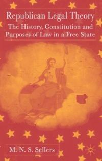 Republican legal theory : the history, constitution and purposes of law in a free state