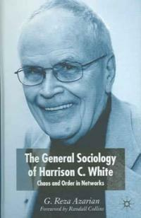 The general sociology of Harrison C. White : chaos and order in networks