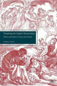 Dreaming the English Renaissance : politics and desire in court and culture 1st ed