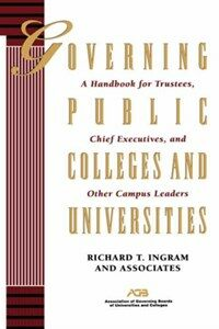 Governing public colleges and universities : a handbook for trustees, chief executives, and other campus leaders 1st ed