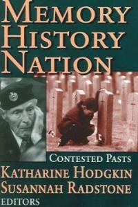 Memory, history, nation : contested pasts 1st pbk. ed