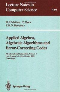 Applied algebra, algebraic algorithms and error-correcting codes : 9th International Symposium, AAECC-9, New Orleans, LA, USA, October 7-11, 1991 : proceedings