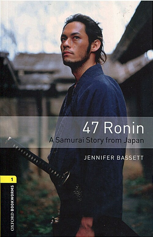 Oxford Bookworms Library: Level 1:: 47 Ronin: A Samurai Story from Japan (Paperback)