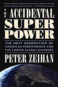 The Accidental Superpower: The Next Generation of American Preeminence and the Coming Global Disorder (Paperback)
