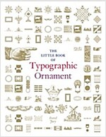 The Little Book of Typographic Ornament (Hardcover)