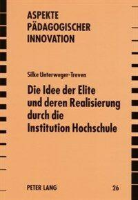 Die Idee der Elite und deren Realisierung durch die Institution Hochschule : ein internationaler Vergleich