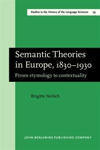 Semantic theories in Europe, 1830-1930 : from etymology to contextuality