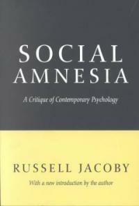 Social amnesia : a critique of contemporary psychology