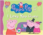 Peppa Pig and the I Love You Game (Hardcover)