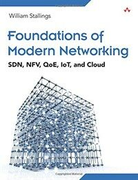 Foundations of modern networking : SDN, NFV, QoE, IoT and cloud