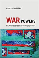 War Powers: The Politics of Constitutional Authority (Paperback)