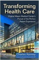 Transforming Health Care: Virginia Mason Medical Center's Pursuit of the Perfect Patient Experience (Hardcover)