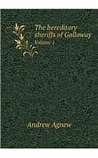 The Hereditary Sheriffs of Galloway Volume 1 (Paperback)