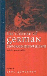 The Culture of German Environmentalism: Anxieties, Visions, Realities (Paperback)