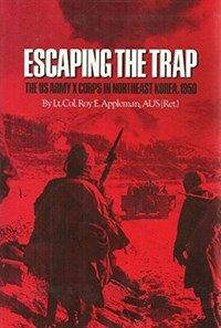 Escaping the trap : the US Army X Corps in Northeast Korea, 1950 1st ed