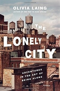 The lonely city : adventures in the art of being alone First U.S. Edition