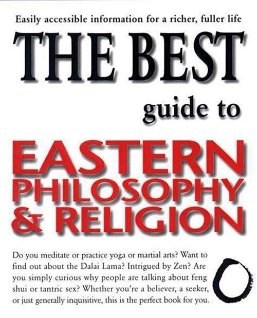 The Best Guide to Eastern Philosophy and Religion: Easily Accessible Information for a Richer, Fuller Life (Paperback)