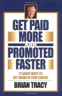Get Paid More and Promoted Faster: 21 Great Ways to Get Ahead in Your Career (Hardcover)