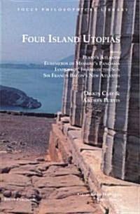 Four Island Utopias: Being Platos Atlantis, Euhemeros of Messenes Panchaia, Iamboulos Island of the Sun, and Francis Bacons New Atlanti (Paperback)