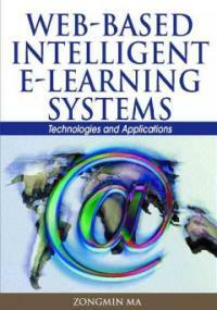 Web-based intelligent e-learning systems : technologies and applications