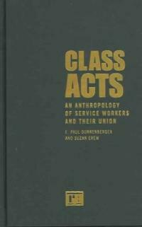 Class acts : an anthropology of service workers and their union