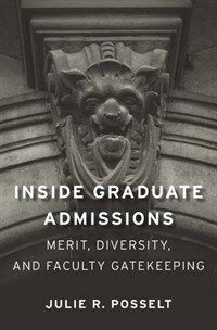 Inside graduate admissions : merit, diversity, and faculty gatekeeping